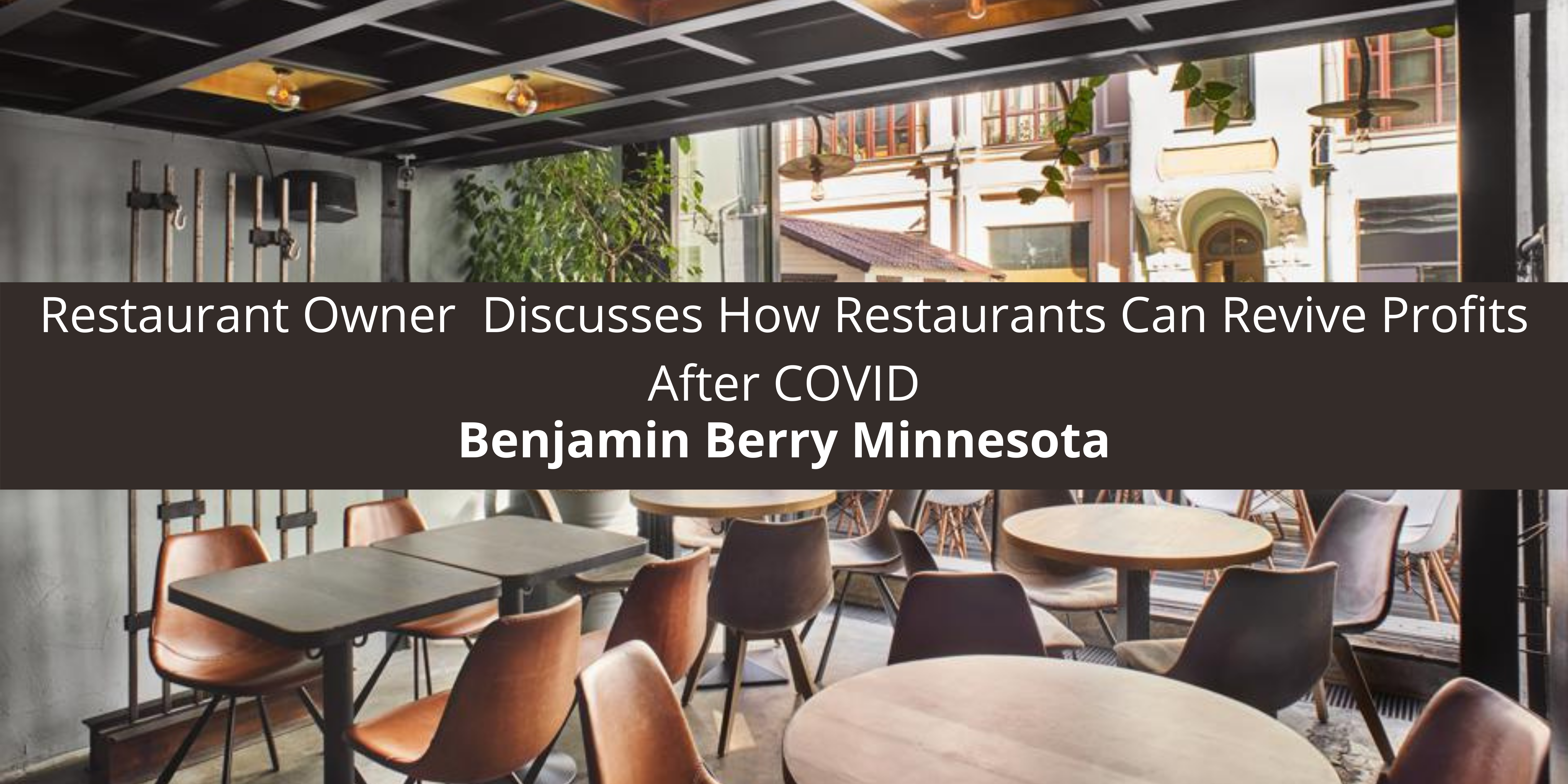 Restaurant Owner Benjamin Berry Minnesota Discusses How Restaurants Can Revive Profits After COVID